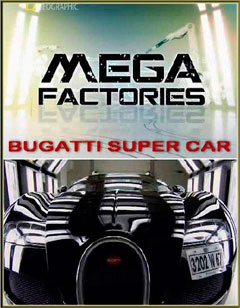 Суперсооружения. Мегазаводы: Бугатти Вейрон (MegaStructures. Megafactories: Bugatti Super Car)
